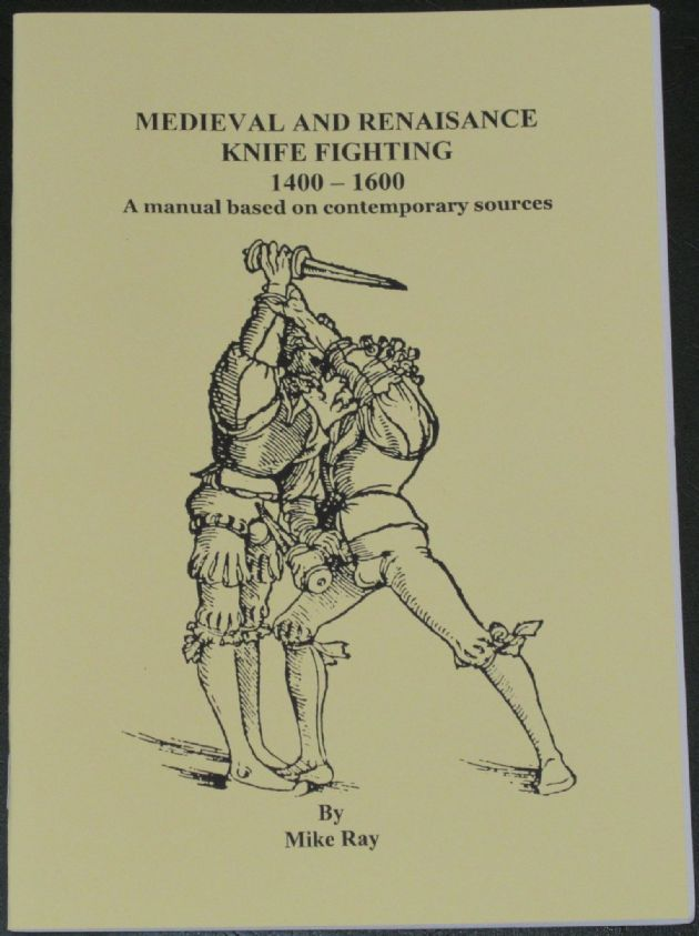Medieval and Renaisance Knife Fighting 1400-1600, by Mike Ray